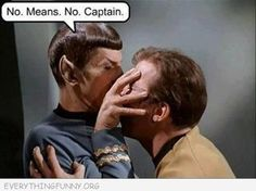 No means no Captain Kirk.  Kirk thinks he is above the rules for misconduct, Spock will set him straight!