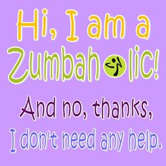 can't hide my Zumba addiction problem anymore:)