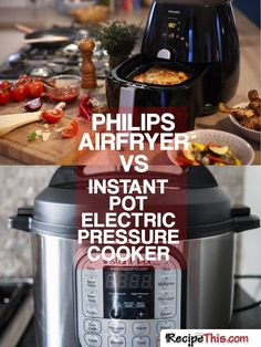 Philips Airfryer Vs Instant Pot Electric Pressure Cooker via @recipethis