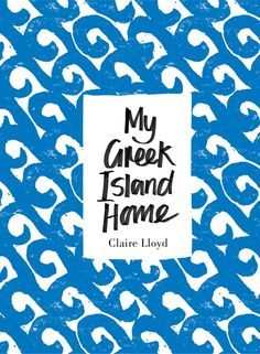 """My Greek Island Home"" by Claire Lloyd...Using breathtaking photography and a smattering of carefully chosen words, she tells the story of how she regained her sense of balance in an isolated village somewhere in the Aegean"
