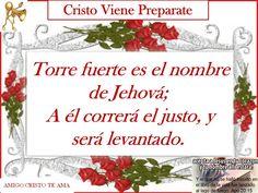 Torre fuerte es el nombre de Jehová;  A él correrá el justo, y será levantado.
