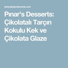 Pınar's Desserts: Çikolatalı Tarçın Kokulu Kek ve Çikolata Glaze