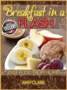 Breakfast in a Flash (Fast Food From Home) by Amy Clark, http://www.amazon.com/gp/product/B007D44UWA/ref=cm_sw_r_pi_alp_CmwWpb0NQZ1G7