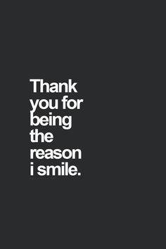 Thank you for being the reason i smile :)