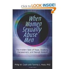 When Women Sexually Abuse Men: The Hidden Side of Rape, Stalking, Harassment, and Sexual Assault -- A woman can rape a man, and this crime occurs far more often than most imagine.
