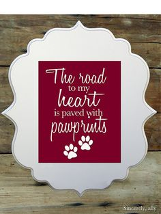 Hey, I found this really awesome Etsy listing at https://www.etsy.com/listing/169470878/8x10-pet-quote-art-print-the-road-to-my