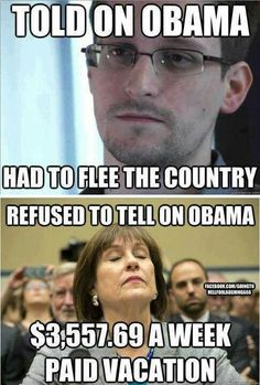Snowden-told on obama, had to flee country Lerner-refused to tell on obama, 3,557/week paid vacation