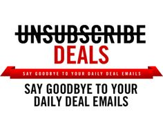 Unsubscribe Deals - unsubscribes you from your daily deal emails