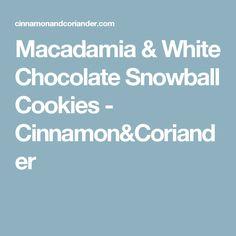 Macadamia & White Chocolate Snowball Cookies - Cinnamon&Coriander