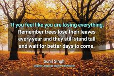 If you feel like you are losing everything. Remember trees lose their leaves every year and they still stand tall and wait for better days to come. Improve English Speaking, Learn English, Have A Great Sunday, Motivational, Inspirational Quotes, Losing Everything, Still Standing, Thought Of The Day, Stand Tall