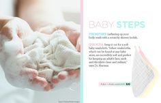 BUY: Soft baby washcloths...  Infant washcloths, found at any baby store, are incredibly soft and perfect for keeping an adult's face, neck and decollete clean and radiant!  (Do NOT lather up your body wash with a scratchy shower loofah!)