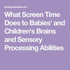 What Screen Time Does to Babies' and Children's Brains and Sensory Processing Abilities