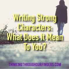 Thinking Through Our Fingers: Writing Strong Characters: Look to Yourself