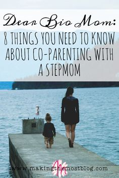 Dear Bio Mom: 8 Things You Need to Know About Co-Parenting with a Stepmom | Making the Most Blog
