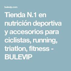 Tienda N.1 en nutrición deportiva y accesorios para ciclistas, running, triatlon, fitness - BULEVIP