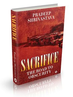 PradeepShrivastava, Sacrifice - The Road to Obscurity is an Indian author he written his first novel. English Novels, Realistic Fiction, Best Careers, First Novel, Book Publishing, Authors, Indian, Writing, Search