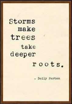 Storms make trees take deeper roots. -Dolly Parton #calstrength #motivation #thestruggle
