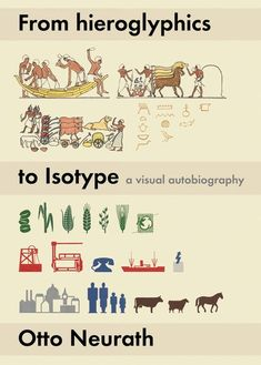 From hieroglyphics to Isotype: a visual autobiography Otto Neurath / edited by Matthew Eve & Christopher Burke
