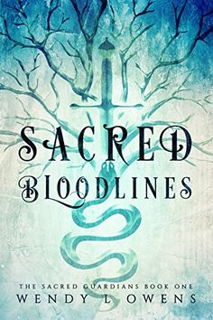 Sacred Bloodlines (The Sacred Guardians Book 1) by Wendy…
