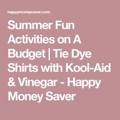 Summer Fun Activities on A Budget   Tie Dye Shirts with Kool-Aid & Vinegar - Happy Money Saver
