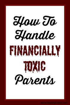How to Handle Financially Toxic Parents via @beatingbroke #parents #money