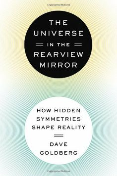 The Universe in the Rearview Mirror: How Hidden Symmetries Shape Reality by Dave Goldberg, http://www.amazon.com/dp/0525953663/ref=cm_sw_r_pi_dp_ns-dtb0PB7JC5