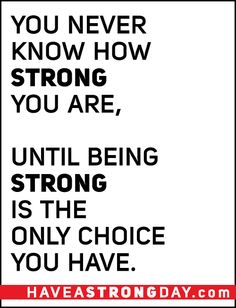 Make the choice to be strong before the choice is taken away.  Live a healthy life!