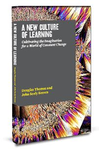 """Our understanding of what constitutes """"a new culture of learning"""" requires us to share several basic assumptions about the world and how learning occurs.  --  several VIDEOS to watch on the site"""