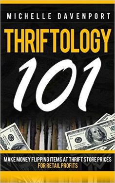 Thriftology 101: Make Money Flipping Items At Thrift Store Prices For Retail Profits (Flipping, Thrift, Thrifting, eBay, Amazon FBA, Craigslist, How To Make Money, Buying, Selling), Michelle Davenport - Amazon.com