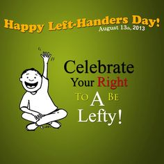 Celebrate left handed day once a year on August 13th – International Left Handers Day