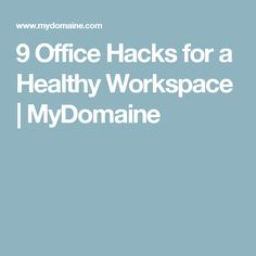 9 Office Hacks for a Healthy Workspace | MyDomaine