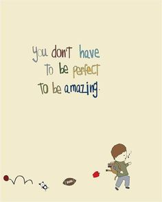 """you don't have to be perfect to be amazing"" - Google Search"