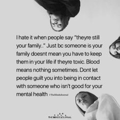 """I Hate It When People Say """"They're Still Your family.."""" Interesting I remove toxic family, I get labeled the bad person.  Others create their own toxic situations and then family is to blame.  Self Control and taking responsibility for any action should be the end result.  It's not about family, it's about respect, love, and consideration."""