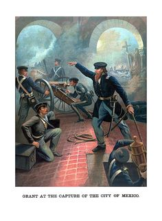 Vintage American History poster of Ulysses S. Grant commanding troops during the Mexican American War. It reads, Grant At The Capture Of The City Of Mexico. Poster Print x Mexican American War, American History, Native American, Military Art, Military History, Military Uniforms, Military Diorama, Ulysses S Grant, History Posters