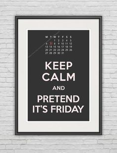 Keep Calm & Pretend It's Friday  #keep_calm #business_humor #boris_stratievsky