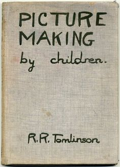 → Picture Making by Children, R.R. Tomlinson, The Studio Limited, 1934