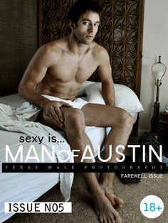 MANofAUSTIN Issue #5  The farewell issue of MANofAUSTIN magazine takes a final look at what SEXY IS.... in Texas.