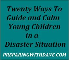 20 Ways to Guide & Calm Young Children in a Disaster Situation | Preparing with Dave | #prepbloggers #kids
