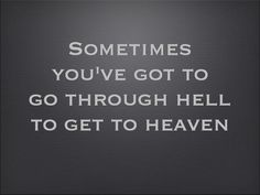 """Sometimes you've got to go through hell to get to heaven."" #quote #unknown #motivation"