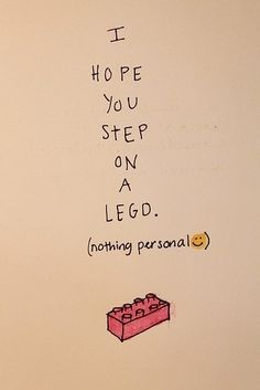 I hope you step on a Lego. I hope you step on a Lego. I hope you step on a Lego. Short Inspirational Quotes, Great Quotes, Quotes To Live By, Funny Quotes, Short Quotes, Get Over It Quotes, Game Quotes, Inspiring Quotes, Qoutes