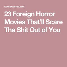 23 Foreign Horror Movies That'll Scare The Shit Out of You