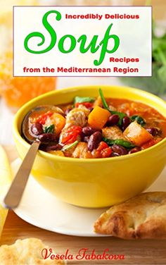 Incredibly Delicious Soup Recipes from the Mediterranean Region (Healthy Cookbook Series 2) - READ REVIEW @ http://www.easy-breakfast.com/books/10362/?189