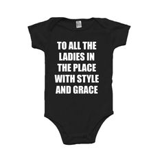 To All the Ladies in the Place with Style and Grace Biggie Smalls Hip Hop Funny Baby Onesie by sugarandlemon on Etsy https://www.etsy.com/listing/243053187/to-all-the-ladies-in-the-place-with