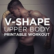 FREE - For the GUYS!  V-SHAPE Upper Body Printable Workout for Men  from Workout Labs