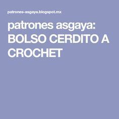 patrones asgaya: BOLSO CERDITO A CROCHET