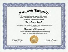 Gymnastics Gymnast Degree: Custom Gag Diploma Doctorate Certificate (Funny Customized Joke Gift - Novelty Item) by GD Novelty Items. $13.99. One customized novelty certificate (8.5 x 11 inch) printed on premium certificate paper with official border. Includes embossed Gold Seal on certificate. Custom produced with your own personalized information: Any name and any date you choose.