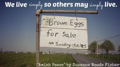 Amish Discoveries: Proverb for Sunday- Amish Proverbs, Eggs For Sale, Amish Country, Love Photos, Nonfiction Books, Sunday, Set Apart, Peace, Simple