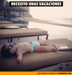 Necesito unas vacaciones.