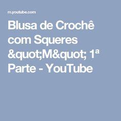 """Blusa de Crochê com Squeres """"M"""" 1ª Parte - YouTube"""