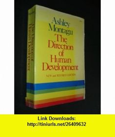 The Direction of Human Development Ashley Montagu ,   ,  , ASIN: B001KRM44C , tutorials , pdf , ebook , torrent , downloads , rapidshare , filesonic , hotfile , megaupload , fileserve